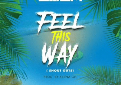 Edem - Feel This Way (Shout Outs) [Prod. Keena Gh] Mp3 Audio Download