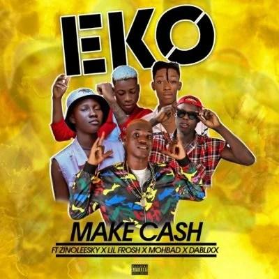 DOWNLOAD: Make Cash - Eko ft  Zinoleesky, Lil Frosh, Mohbad