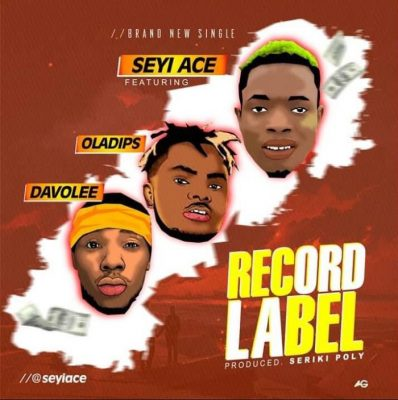 SeyiAce Ft. OlaDips & Davolee - Record Label Mp3 Audio Download