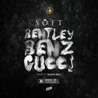 Soft   Bentley Benz  Gucci 1 - AUDIO MP3: Soft – Bentley Benz & Gucci