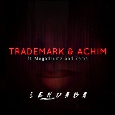 Trademark & Achim - Lendaba Ft. Megadrumz & Zama Mp3 audio Download
