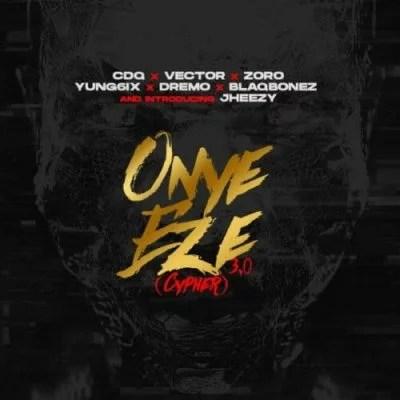by remix CDQ - Onye Eze 3.0 (Cypher) Ft. Vector, Zoro, Jheezy, Yung6ix, Dremo, Blaqbonez Mp3 Audio Download