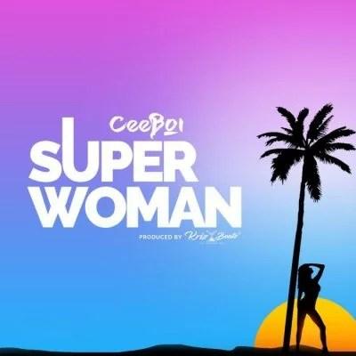 Ceeboi - Super Woman (Prod. by Krizbeatz) [Audio + Video] Mp3 Mp4 Download