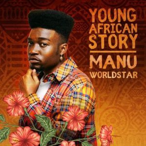 Manu Worldstar - Young African Story EP (Full Album) Mp3 Audio Download