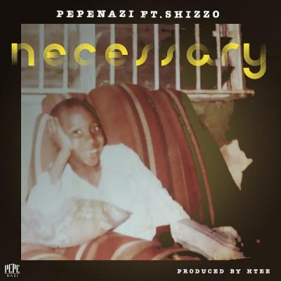 Pepenazi - Necessary Ft. Shizzo Mp3 Audio Download