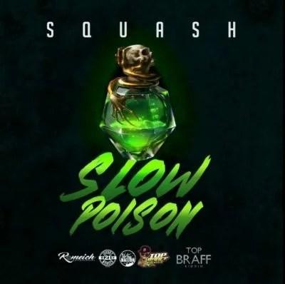 Squash - Slow Poison (Top Braff Riddim) Mp3 Audio Download