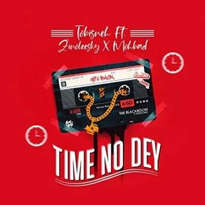 Tobisneh Ft. Zinoleesky & Mohbad – Time No Dey