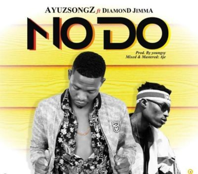 Ayuzsongz Ft. Diamond Jimma - No Do Mp3 Audio Download