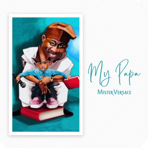 Mister Versace - My Papa Ft. Yule Edochie, Shade Ladipo & Gabriel Afolayan (Audio + Video) Mp3 Mp4 Download