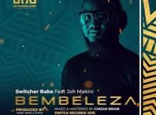 Switcher Baba (ROCKA) Ft. Joh Makini - Bembeleza 19 Download