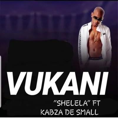 Vukani - Shelela Ft. Kabza De Small Mp3 Audio Download