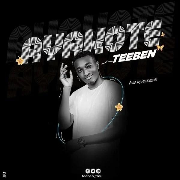 Teeben - Ayakote (prod. by Femisounds) Mp3 Audio Download