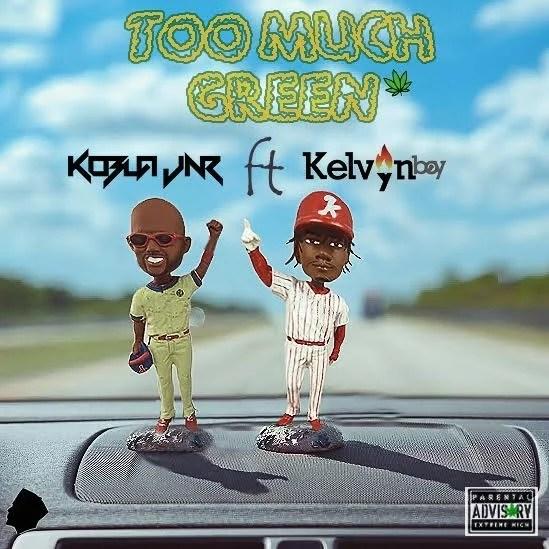 Kobla Jnr Ft. KelvynBoy - Too Much Green Mp3 Audio Download