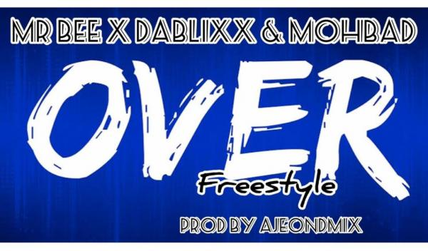 Mr Bee Ft. Dablixx & Mohbad - Over (freestyle) Mp3 Audio Download