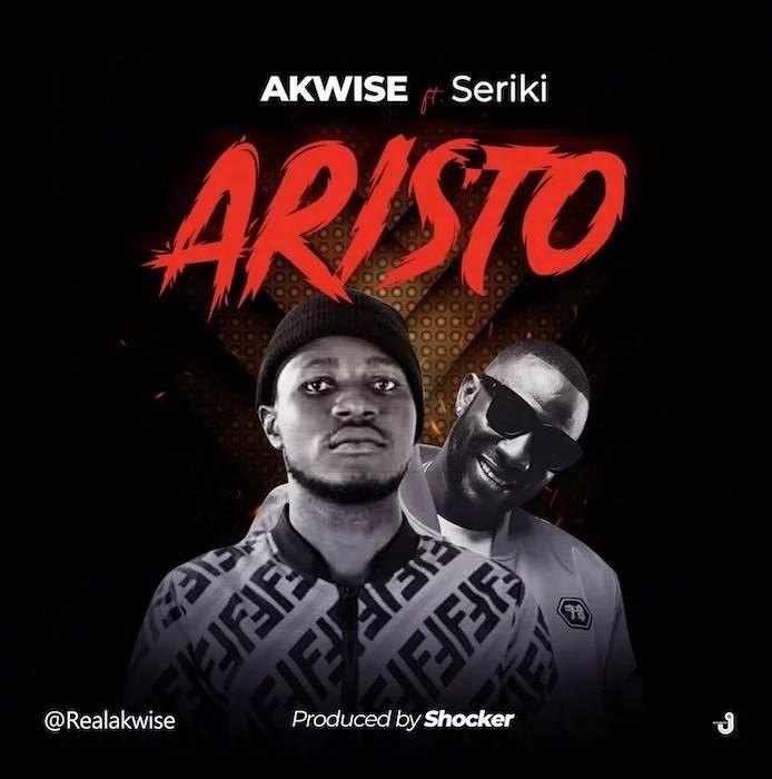 AKWise Ft. Seriki - Aristo Mp3 Audio Download