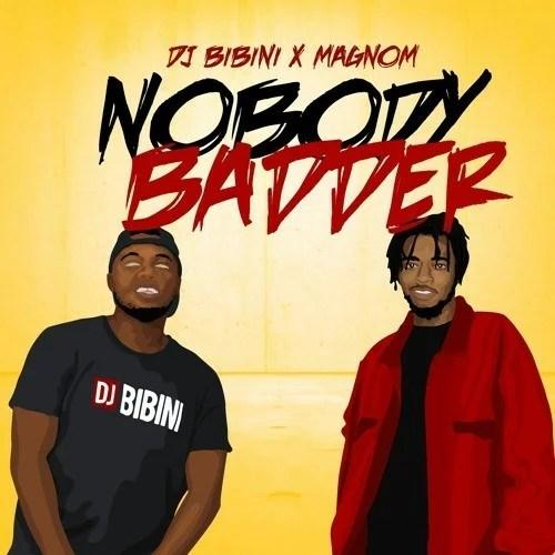 DJ Bibini - Nobody Badder Ft. Magnom Mp3 Audio Download