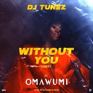 DJ Tunez - Without You (Remix) Ft. Omawumi Mp3 Audio Download