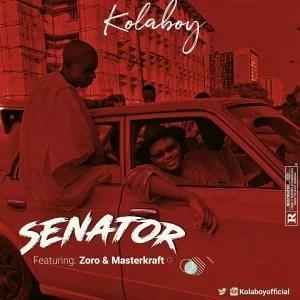 Kolaboy - Senator Ft. Zoro, Masterkraft Mp3 Audio Download