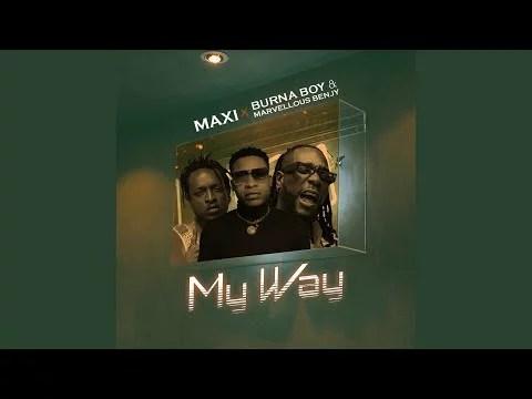 Maxi - My Way Ft. Burna Boy, Marvellous Bengy Mp3 Audio Download