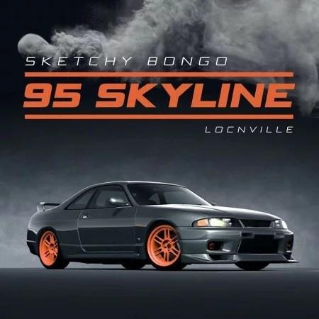 Sketchy Bongo - 95 Skyline Ft. Locnville Mp3 Audio Download