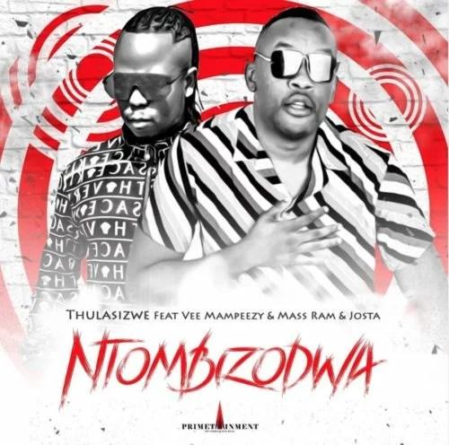 Thulasizwe - Ntombizodwa Ft. Vee Mampeezy, Mass Ram, Josta Mp3 Audio Download