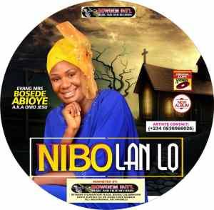 Bosede Abioye - Nibo Lan Lo Mp3 Audio Download