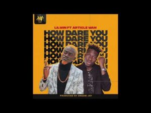 Lil Win - How Dare You Ft. Article Wan Mp3 Audio Download