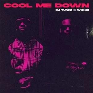 DJ Tunez - Cool Me Down Ft. Wizkid Mp3 Audio Download