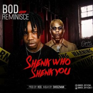 B.O.D Ft. Reminisce - Shenk Who Shenk You (Audio + Video) Mp3 Mp4 Download