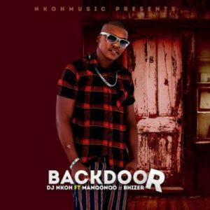 DJ Nkoh - Back Door Ft. Manqonqo & Bhizer Mp3 Audio Download