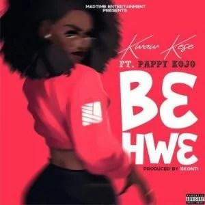 behwe Kwaw Kese - B3hw3 ft. Pappy KoJo (Prod. By Skonti) Mp3 Audio Download
