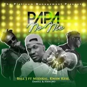 Ball J - Papa No Nie Ft. Medikal, Kwaw Kese, DaHiLL, Hxncho Mp3 Audio Download