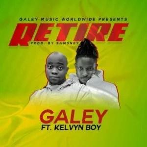 Galey Ft. Kelvyn Boy - Retire Mp3 Audio Download