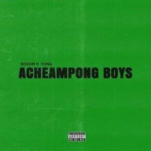Bosom P-Yung - Acheampong Boys Ft. Kweku Smoke