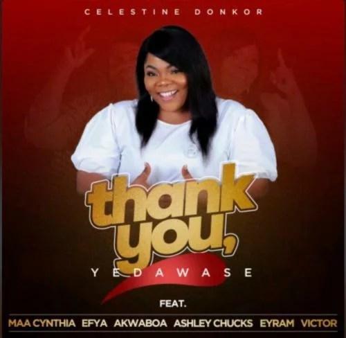 Celestine Donkor - Thank You (Yedawase) Ft. Efya, Akwaboah, Maa Cynthia, Ashley Chucks, Eyram, Victor
