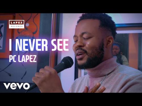 Pc Lapez - I Never See (Audio/Video)