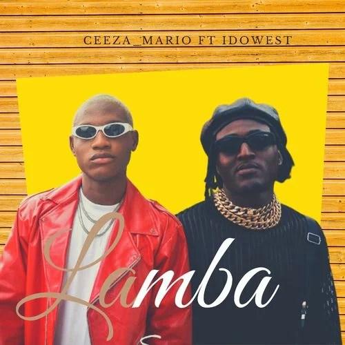 Ceeza Mario - Lamba Ft. Idowest [Audio + Video]