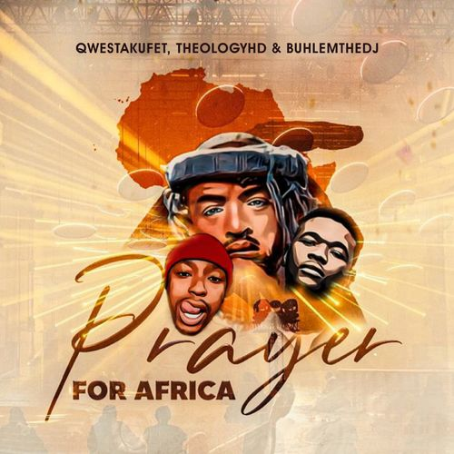 Qwesta Kufet Ft. TheologyHD, BuhleMTheDJ - Prayer for Africa