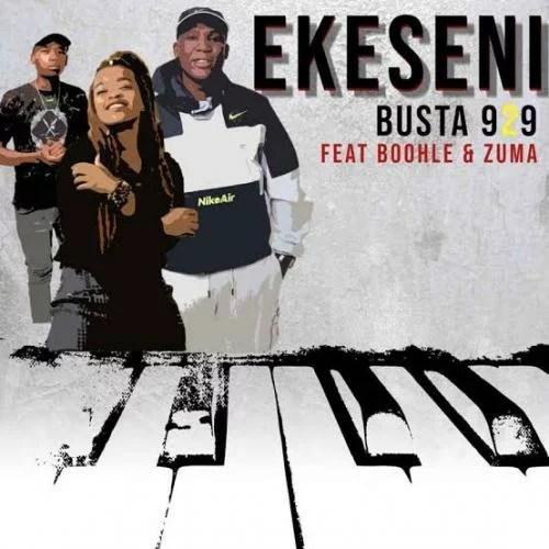 Busta 929 - Ekeseni Ft. Boohle, Zuma