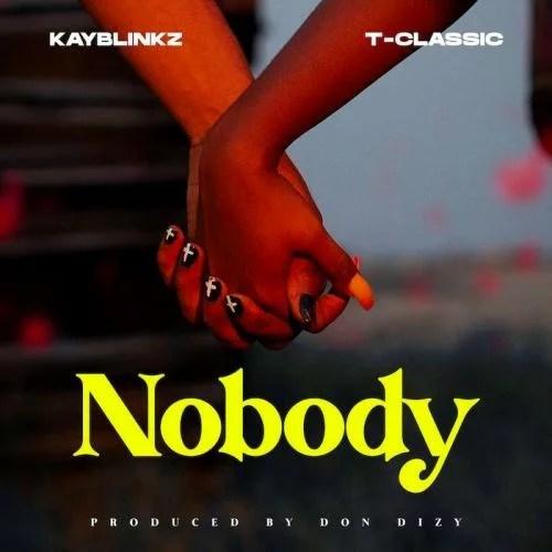 Kayblinkz Ft. T-Classic - Nobody