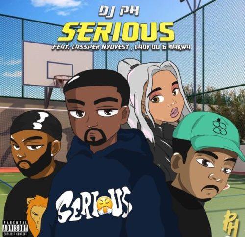 DJ pH - Serious ft. Cassper Nyovest, Lady Du & Makwa