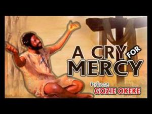 DOWNLOAD Mp3: Prince Gozie Okeke - A Cry For Mercy