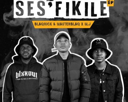 Blaqnick, MasterBlaq & M.J – Ses'fikile EP