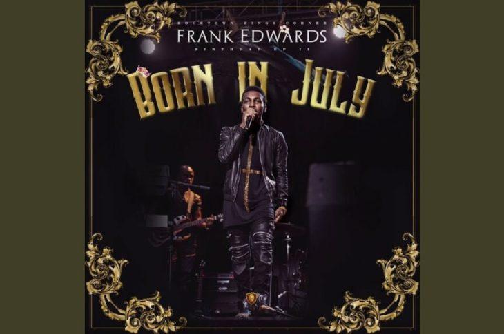 [ALBUM] Frank Edwards - Born In July