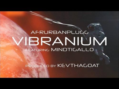 Afrourbanplugg - Vibranium Ft. Mindtigallo
