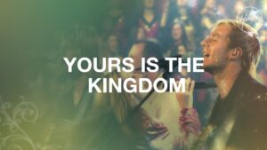 Yours Is the Kingdom by Hillsong Worship Mp3, Lyrics, Video