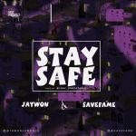 MP3: Jaywon x Save Fame – Stay Safe