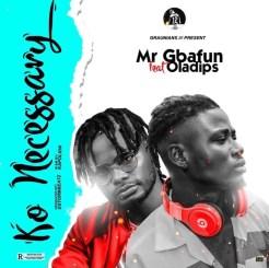 MP3: Mr Gbafun ft. Oladips – Ko Necessary