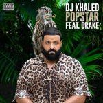 MP3: DJ Khaled ft. Drake – Popstar