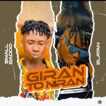 MP3: Small Baddo Ft. Zlatan – Giran To Niran